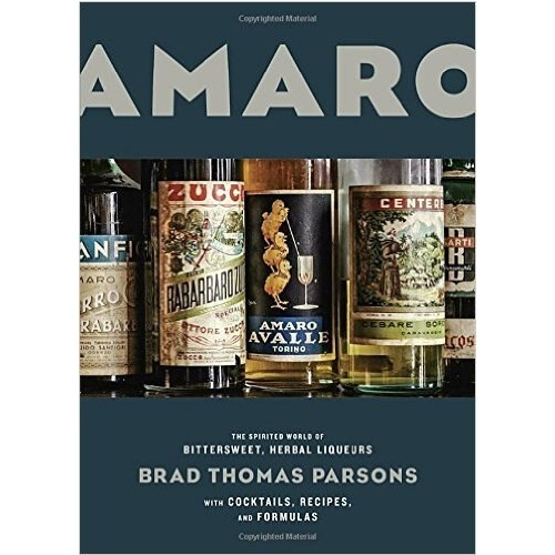 Amaro: The Spirited World of Bittersweet, Herbal Liqueurs, with Cocktails Recipes & Formulas [Hardcover]