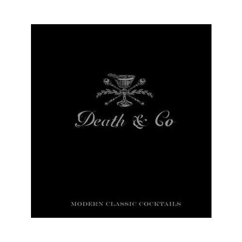 Death & Co: Modern Classic Cocktails, with More than 500 Recipes (HARDCOVER}