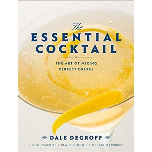The Essential Cocktail: The Art of Mixing Perfect Drinks by Dale DeGroff [Hardcover]