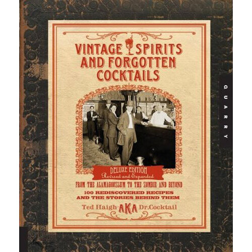 Vintage Spirits and Forgotten Cocktails: From the Alamagoozlum to the Zombie 100 Rediscovered Recipes and the Stories Behind Them [Spiral Bound]